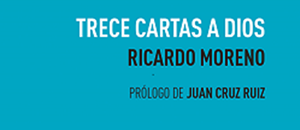 Trece cartas a Dios. Ricardo Moreno